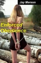 Enforced obedience (erotica) ebook by Jay Merson