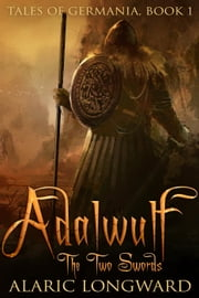 Adalwulf - The Two Swords - Tales of Germania, #1 ebook by Alaric Longward