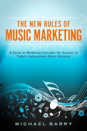 The New Rules of Music Marketing ebook by Michael Barry