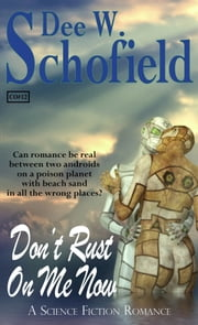Don't Rust on Me Now ebook by Dee W Schofield