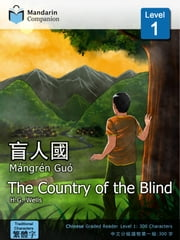 The Country of the Blind - Mandarin Companion Graded Readers: Level 1, Traditional Chinese Edition ebook by H.G. Wells,John Pasden,Renjuan Yang