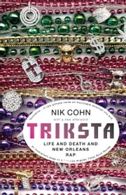 Triksta - Life and Death and New Orleans Rap ebook by Nik Cohn