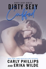 Dirty Sexy Cuffed ebook by Carly Phillips, Erika Wilde