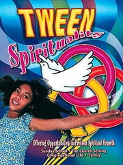 Tween Spirituality - Offering Opportunities for Preteen Spiritual Growth ebook by Marcia Stoner