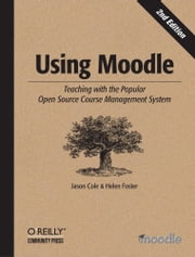 Using Moodle - Teaching with the Popular Open Source Course Management System ebook by Jason Cole,Helen Foster