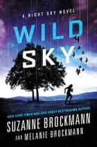 Wild Sky - A Night Sky novel ebook by Suzanne Brockmann, Melanie Brockmann