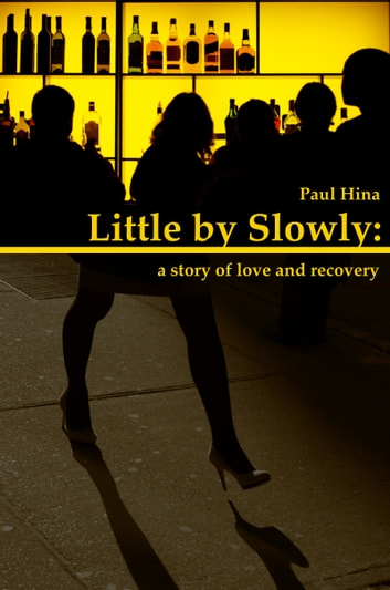 Little by Slowly: a Story of Love and Recovery ebook by Paul Hina