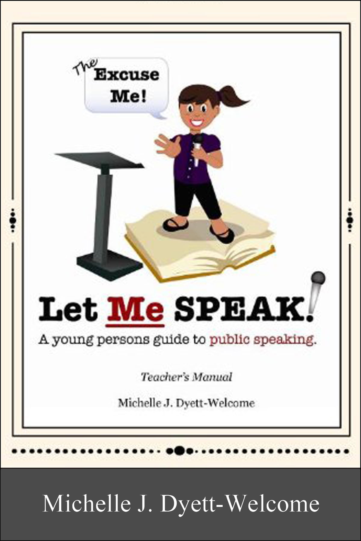The Excuse Me Let Me Speak A Young Person S Guide To Public Speaking Teacher S Manual EBook Ebook By Michelle J Dyett Wel E Rakuten Kobo