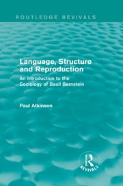 Language, Structure and Reproduction (Routledge Revivals) - An Introduction to the Sociology of Basil Bernstein ebook by Paul Atkinson