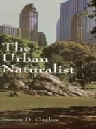 The Urban Naturalist ebook by Steven D. Garber