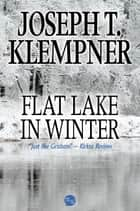 Flat Lake in Winter ebook by Joseph T. Klempner