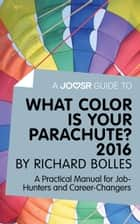 A Joosr Guide to... What Color is Your Parachute? 2016 by Richard Bolles: A Practical Manual for Job-Hunters and Career-Changers ekitaplar by Joosr