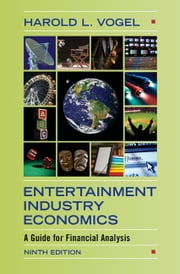 Entertainment Industry Economics - A Guide for Financial Analysis ebook by Harold L. Vogel