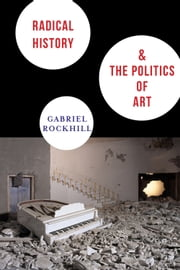 Radical History and the Politics of Art ebook by Gabriel Rockhill