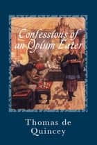 Confessions of an Opium Eater ebook by Thomas de Quincey