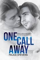 One Call Away ebook by Felice Stevens