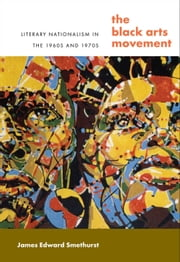 The Black Arts Movement - Literary Nationalism in the 1960s and 1970s ebook by James Smethurst