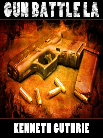 Gun Battle LA (Gunz Action Series) ebook by Kenneth Guthrie
