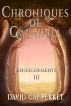 Chroniques de Galadria III: Enseignements ebook by David Gay-Perret