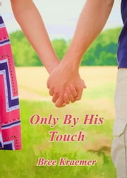 Only By His Touch - The Only Series ebook by Bree Kraemer