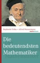Die bedeutendsten Mathematiker ebook by Stephanie Fröba, Alfred Wassermann
