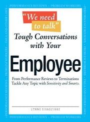 """We Need to Talk"" - Tough Conversations with Your Employee: From Performance Reviews to Terminations Tackle Any Topic with Sensitivity and Smarts ebook by Eisaguirre, Lynne"