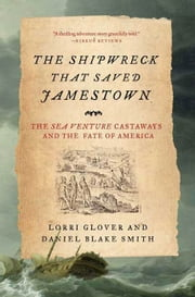 The Shipwreck That Saved Jamestown - The Sea Venture Castaways and the Fate of America ebook by Lorri Glover,Daniel Blake Smith