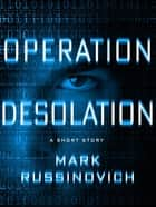 Operation Desolation ebook by Mark Russinovich