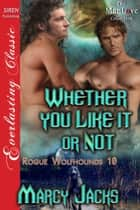 Whether You Like It or Not ebook by Marcy Jacks