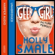 Picture Perfect (Geek Girl, Book 3) audiobook by Holly Smale