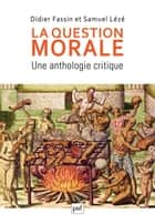 La question morale. Une anthologie critique ebook by Didier Fassin, Samuel Lézé