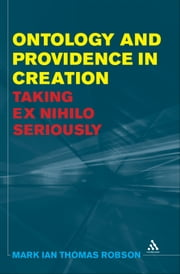 Ontology and Providence in Creation - Taking ex nihilo Seriously ebook by Dr. Mark Ian Thomas Robson
