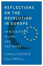 Reflections on the Revolution In Europe ebook by Christopher Caldwell