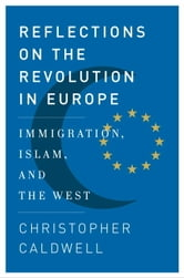 Reflections on the Revolution In Europe - Immigration, Islam, and the West ebook by Christopher Caldwell