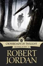 Crossroads of Twilight ebook by Robert Jordan