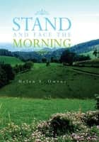 STAND AND FACE THE MORNING ebook by Helen S. Owens