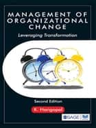 Management of Organizational Change - Leveraging Transformation ebook by K Harigopal