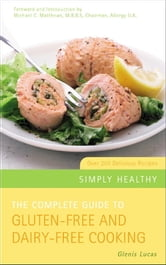 The Complete Guide to Gluten-Free and Dairy-Free Cooking ebook by Glenis Lucas