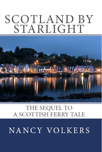 Scotland By Starlight: The sequel to A Scottish Ferry Tale ebook by Nancy Volkers
