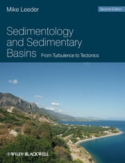 Sedimentology and Sedimentary Basins - From Turbulence to Tectonics ebook by Mike R. Leeder