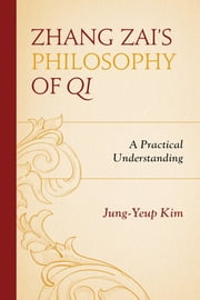 Zhang Zai's Philosophy of Qi - A Practical Understanding ebook by Jung-Yeup Kim
