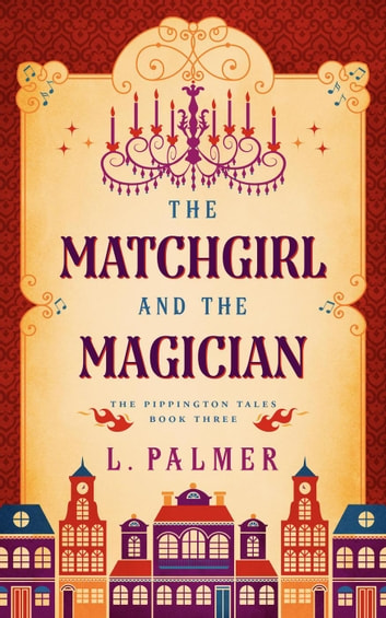 The Matchgirl and the Magician - The Pippington Tales, #3 ebook by L. Palmer