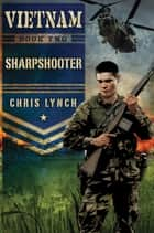 Vietnam #2: Sharpshooter eBook by Chris Lynch