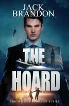 The Hoard - The Tom Wilder Thriller Series, #5 eBook by Jack Brandon