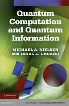 Quantum Computation and Quantum Information ebook by Michael A. Nielsen,Isaac L. Chuang