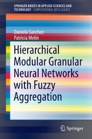 Hierarchical Modular Granular Neural Networks with Fuzzy Aggregation ebook by Daniela Sanchez,Patricia Melin
