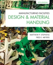 Manufacturing Facilities Design & Material Handling ebook by Matthew P. Stephens, Fred E. Meyers