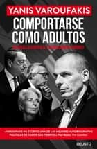 Comportarse como adultos - Mi batalla contra el establishment europeo ebook by Alexandre Casanovas López, Yanis Varoufakis