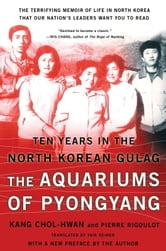 The Aquariums of Pyongyang - Ten Years in the North Korean Gulag ebook by Chol-hwan Kang,Pierre Rigoulot