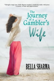 The Journey of a Gambler's Wife ebook by Bella Sharma